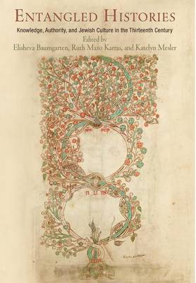 Entangled Histories: Knowledge, Authority, and Jewish Culture in the Thirteenth Century