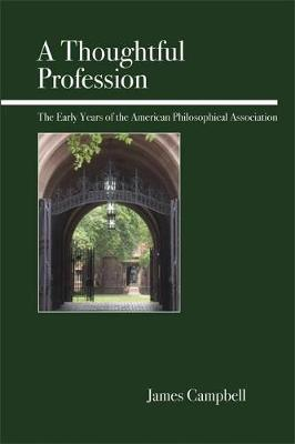 A Thoughtful Profession: The Early Years of the American Philosophical Association