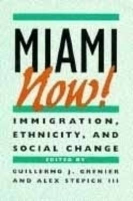 Miami Now!: Immigration, Ethnicity and Social Change