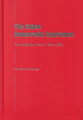 The Cuban Democratic Experience: The Autentico Years, 1944-1952