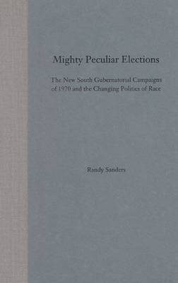 Mighty Peculiar Elections: The New South Gubernatorial Campaigns of 1970 and the Changing Politics of Race