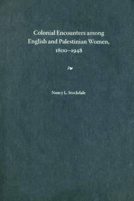 Colonial Encounters Among English and Palestinian Women, 1800-1948