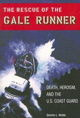 "The Rescue of the ""Gale Runner"": Death, Heroism, and the U.S. Coast Guard"