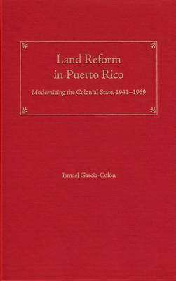 Land Reform in Puerto Rico: Modernizing the Colonial State, 1941-1969