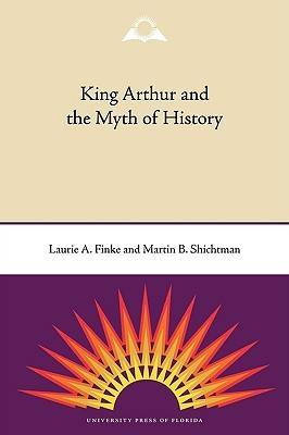 King Arthur and the Myth of History