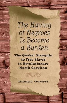 The Having of Negroes Is Become a Burden: The Quaker Struggle to Free Slaves in Revolutionary North Carolina
