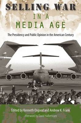 Selling War in a Media Age: The Presidency and Public Opinion in the American Century