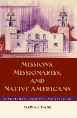 Missions, Missionaries, and Native Americans: Long-Term Processes and Daily Practices