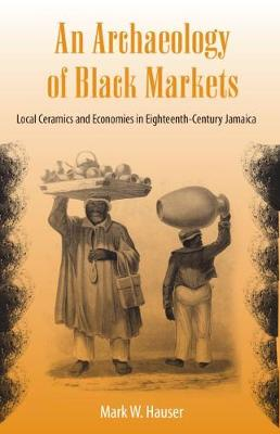 An Archaeology of Black Markets: Local Ceramics and Economies in Eighteenth-Century Jamaica