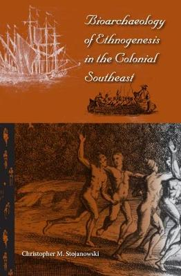 Bioarchaeology of Ethnogenesis in the Colonial Southeast