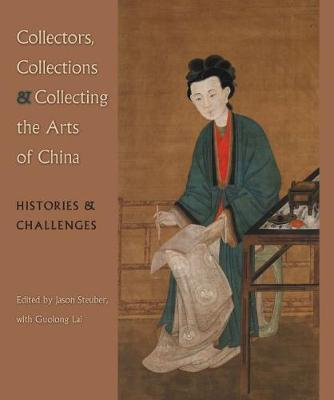 Collectors, Collections, and Collecting the Arts of China: Histories and Challenges