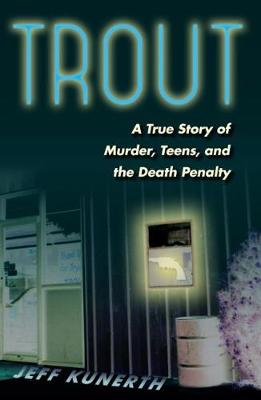 Trout: A True Story of Murder, Teens, and the Death Penalty