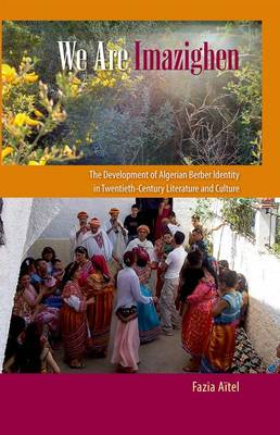 We Are Imazighen: The Development of Algerian Berber Identity in Twentieth-Century Literature and Culture