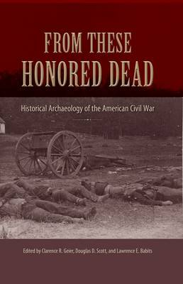 From These Honored Dead: Historical Archaeology of the American Civil War
