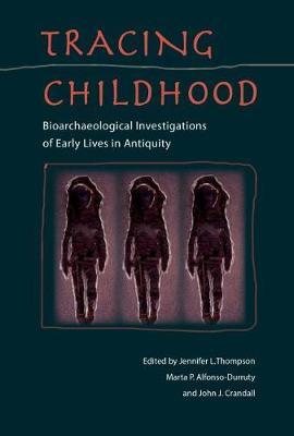 Tracing Childhood: Bioarchaeological investigations of Early Lives in Antiquity