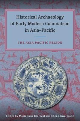 Historical Archaeology of Early Modern Colonialism in Asia-Pacific, Volume II: The Asia-Pacific Region