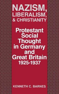 Nazism, Liberalism, & Christianity: Protestant Social Thought in Germany & Great Britain, 1925-1937