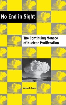 No End in Sight: The Continuting Menace of Nuclear Proliferation