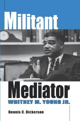 Militant Mediator: Whitney M. Young, Jr.