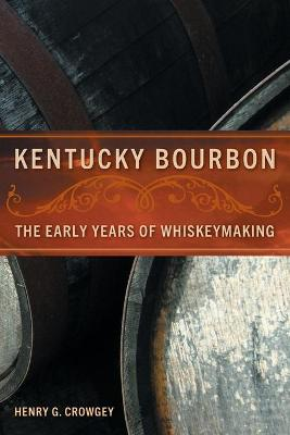 Kentucky Bourbon: The Early Years of Whiskeymaking