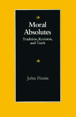 Moral Absolutes: Tradition, Revision and Truth