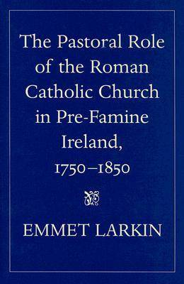The Pastoral Role of the Roman Catholic Church in Pre-famine Ireland, 1750-1850