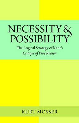 """Necessity and Possibility: The Logical Structure of Kant's """"Critique of Pure Reason"""""""