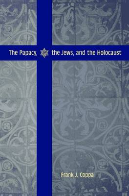 The Papacy, the Jews and the Holocaust