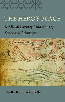 The Hero's Place: Medieval Literary Traditions of Space and Belonging