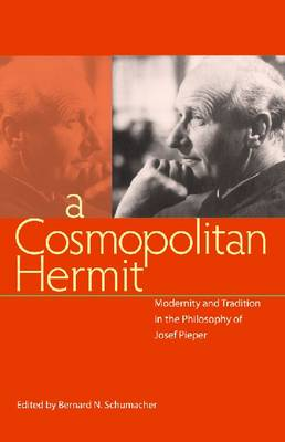 A Cosmopolitan Hermit: Modernity and Tradition in the Philosophy of Josef Pieper