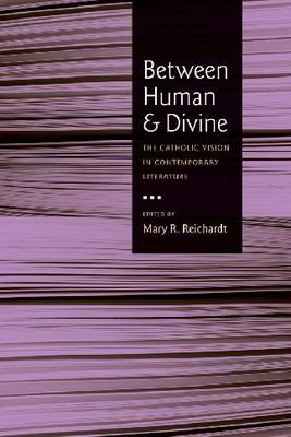Between Human and Divine: The Catholic Vision in Contemporary Literature