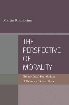 The Perspective of Morality: Philosophical Foundations of Thomistic Virtue Ethics