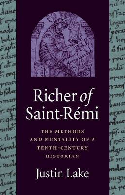 Richer of Saint-Remi: The Methods and Mentality of a Tenth-Century Historian