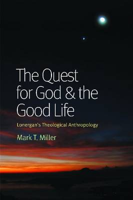 The Quest for God and the Good Life: Lonergan's Theological Anthropology