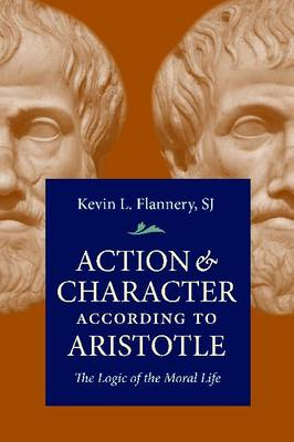 Action & Character According Aristotle: The Logic of the Moral Life