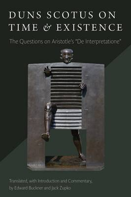 """Duns Scotus on Time and Existence: The Questions on Aristotle's """"On Interpretation"""""""