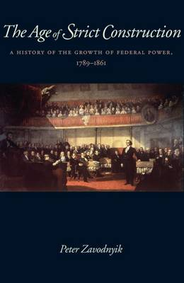 The Age of Strict Construction: A History of the Growth of Federal Power, 1789-1861