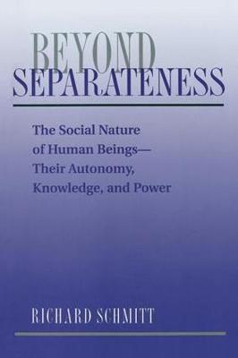 Beyond Separateness: The Social Nature Of Human Beings--their Autonomy, Knowledge, And Power