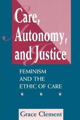 Care, Autonomy, And Justice: Feminism And The Ethic Of Care