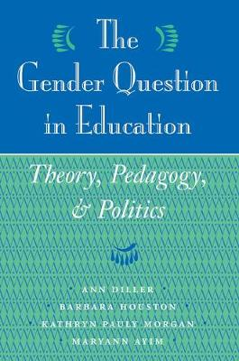 The Gender Question In Education: Theory, Pedagogy, And Politics