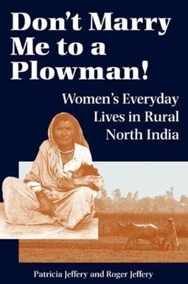 Don't Marry Me To A Plowman!: Women's Everyday Lives In Rural North India
