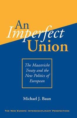 An Imperfect Union: The Maastricht Treaty And The New Politics Of European Integration