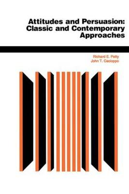 Attitudes And Persuasion: Classic And Contemporary Approaches