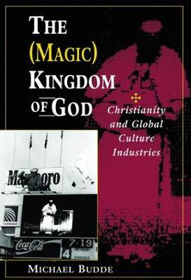 The (Magic) Kingdom Of God: Christianity And Global Culture Industries