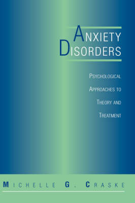 Anxiety Disorders: Psychological Approaches To Theory And Treatment