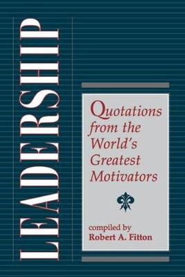 Leadership: Quotations From The World's Greatest Motivators