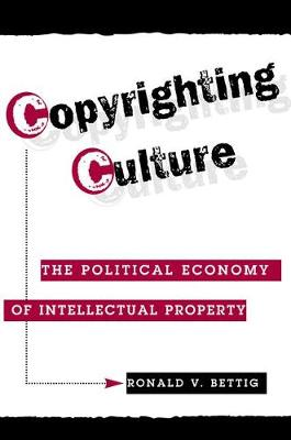 Copyrighting Culture: The Political Economy Of Intellectual Property