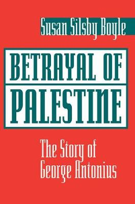 Betrayal of Palestine: The Story of George Antonius