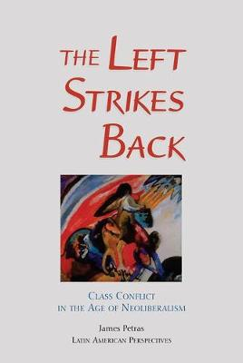 The Left Strikes Back: Class And Conflict In The Age Of Neoliberalism