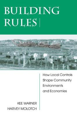 Building Rules: How Local Controls Shape Community Environments And Economies